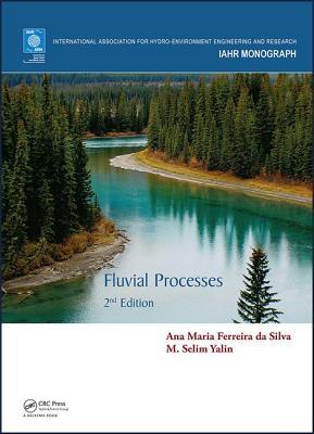 Fluvial Processes: 2nd Edition - Silva, Ana Maria Ferreira da, and Yalin, M. Selim