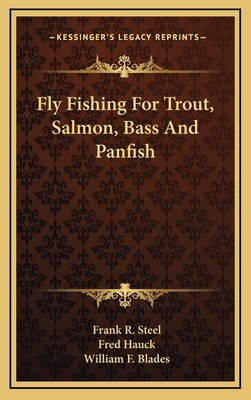 Fly fishing for trout, salmon, bass and panfish - Steel, Frank R