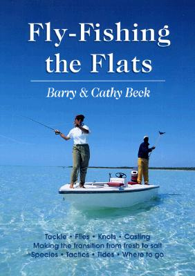 Fly Fishing the Flats - Beck, Barry, and Beck, Cathy