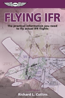 Flying IFR: The Practical Information You Need to Fly Actual IFR Flights - Collins, Richard L