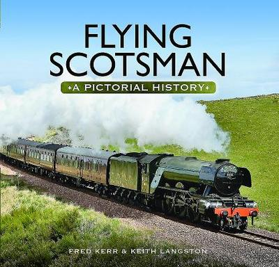 Flying Scotsman: A Pictorial History - Kerr, Fred, and Langston, Keith