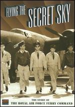 Flying the Secret Sky: The Story of the Royal Air Force Ferry Command