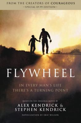 Flywheel - Kendrick, Alex (Screenwriter), and Kendrick, Stephen (Screenwriter), and Wilson, Eric (Contributions by)