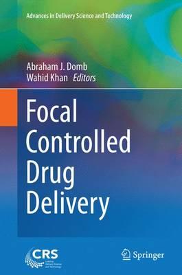 Focal Controlled Drug Delivery - Domb, Abraham J (Editor)