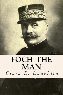 Foch the Man - Laughlin, Clara E