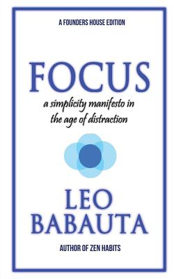 Focus: A Simplicity Manifesto in the Age of Distraction - Babauta, Leo