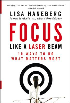 Focus Like a Laser Beam: 10 Ways to Do What Matters Most - Haneberg, Lisa L