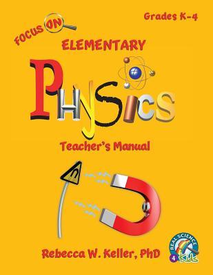 Focus on Elementary Physics Teacher's Manual - Keller Phd, Rebecca W