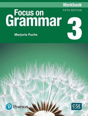 Focus on Grammar 3 Workbook - Fuchs, Marjorie