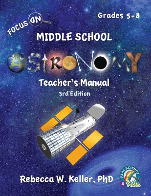 Focus On Middle School Astronomy Teacher's Manual 3rd Edition - Keller, Rebecca W