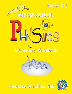 Focus on Middle School Physics Laboratory Workbook - Keller Phd, Rebecca W