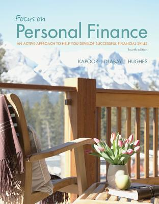 Focus on Personal Finance: An Active Approach to Help You Develop Successful Financial Skills - Kapoor, Jack R., and Dlabay, Les R., and Hughes, Robert J.