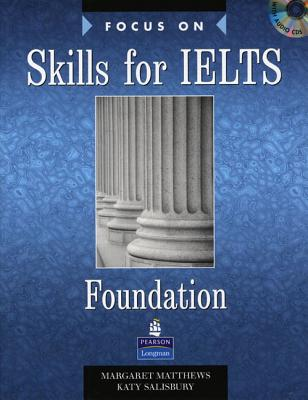 Focus on Skills for IELTS Foundation Book and CD Pack - Matthews, Margaret, and Salisbury, Katy