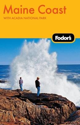 Fodor's Maine Coast: With Acadia National Park - Harmsen, Debbie (Editor), and Galgano, Carolyn (Editor)