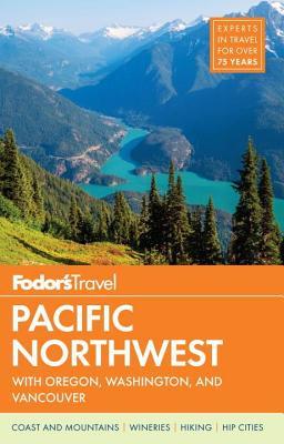 Fodor's Pacific Northwest - Fodor's Travel Guides