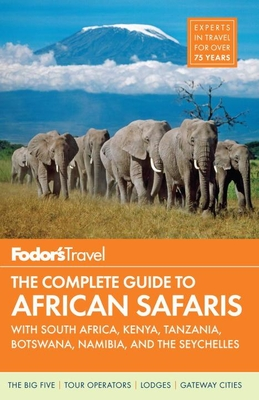Fodor's the Complete Guide to African Safaris: With South Africa, Kenya, Tanzania, Botswana, Namibia, and the Seychelles - Baranowski, Claire, and Caradoc-Davies, Tudor, and Eveleigh, Mark