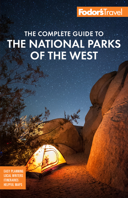 Fodor's the Complete Guide to the National Parks of the West: With the Best Scenic Road Trips - Fodor's Travel Guides