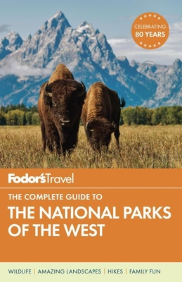 Fodor's the Complete Guide to the National Parks of the West - Fodor's Travel Guides