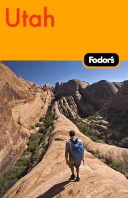 Fodor's Utah: With Zion, Bryce, Arches, Capitol Reef & Canyonlands National Parks - Wechter, Eric B (Editor), and Heller, Carolyn B (Editor)