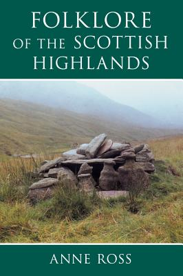 Folklore of the Scottish Highlands - Ross, Anne