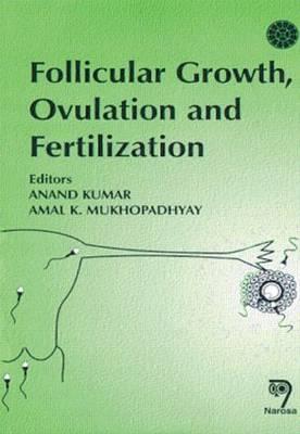 Follicular Growth Ovulation and Fertilization: Molecular and Clinical Basis - Kumar, Anand, and Mukhopadhyay, A K