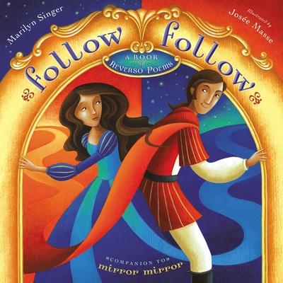 Follow Follow: A Book of Reverso Poems - Singer, Marilyn