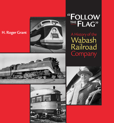 """Follow the Flag"": A History of the Wabash Railroad Company - Grant, H Roger"