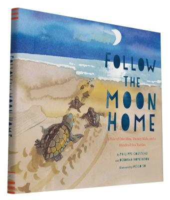 Follow the Moon Home: A Tale of One Idea, Twenty Kids, and a Hundred Sea Turtles (Children's Story Books, Sea Turtle Gifts, Moon Books for Kids, Children's Environment Books, Kid's Turtle Books) - Cousteau, Philippe, and Hopkinson, Deborah