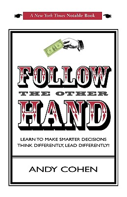 Follow the Other Hand: Learn to Make Smarter Decisions Think Differently, Lead Differently! - Cohen, Andy
