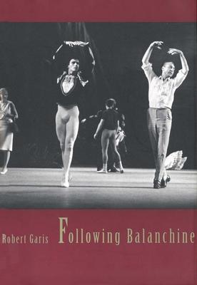 Following Balanchine - Garis, Robert, Professor