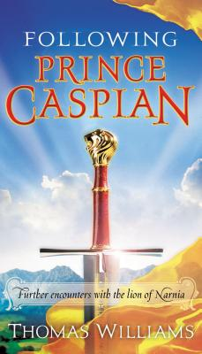 Following Prince Caspian: Further Encounters with the Lion of Narnia - Williams, Thomas