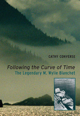 Following the Curve of Time: The Legendary M. Wylie Blanchet - Converse, Cathy