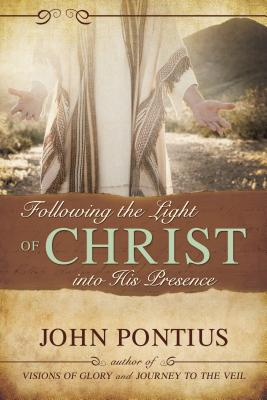 Following the Light of Christ Into His Presence - Pontius, John M