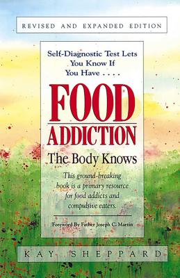 Food Addiction: The Body Knows: Revised & Expanded Edition by Kay Sheppard - Sheppard, Kay