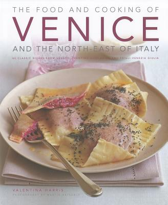 Food and Cooking of Venice and the North East of Italy - Harris, Valentina
