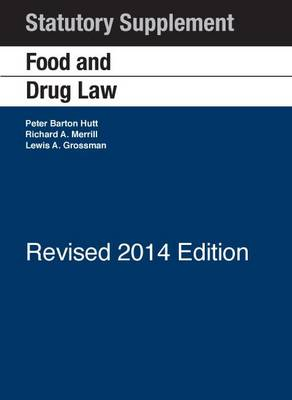 Food and Drug Law 2014: 2014 Statutory Supplement Revised - Hutt, Peter, and Merrill, Richard, and Grossman, Lewis A.