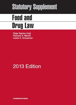 Food and Drug Law Statutory Supplement - Hutt, Peter Barton (Editor), and Merrill, Richard A (Editor), and Grossman, Lewis A (Editor)