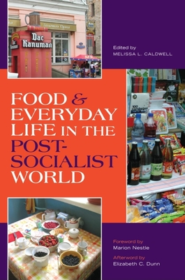 Food and Everyday Life in the Postsocialist World - Caldwell, Melissa L (Editor)