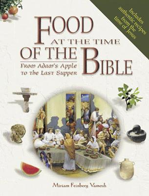 Food at the Time of the Bible - Vamosh, Miriam Feinberg
