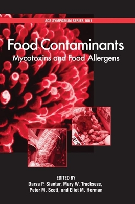 Food Contaminants: Mycotoxins and Food Allergens - Siantar, Darsa P (Editor), and Trucksess, Mary W (Editor), and Scott, Peter M (Editor)