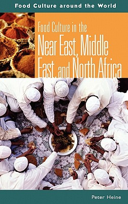 Food Culture in the Near East, Middle East, and North Africa - Heine, Peter