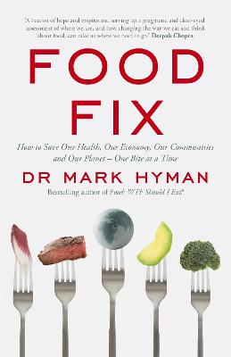 Food Fix: How to Save Our Health, Our Economy, Our Communities and Our Planet - One Bite at a Time - Hyman, Mark