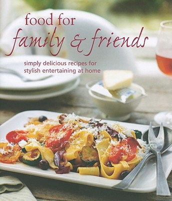 Food for Family & Friends: Simply Delicious Recipes for Stylish Entertaining at Home - Ryland, Peters & Small (Creator)
