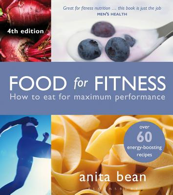 Food for Fitness: How to Eat for Maximum Performance - Bean, Anita