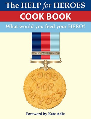 Food for Heroes: The Official Help for Heroes Cook Book - Pullen, John, and Food for Heroes Team