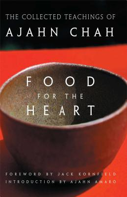 Food for the Heart: The Collected Teachings of Ajahn Chah - Chah, and Amaro (Introduction by), and Kornfield, Jack, PhD (Foreword by)