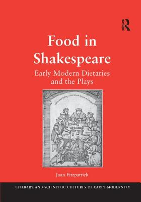 Food in Shakespeare: Early Modern Dietaries and the Plays - Fitzpatrick, Joan