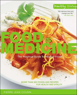 Food is Medicine: The Practical Guide to Healing Foods - Cousin, Pierre-Jean
