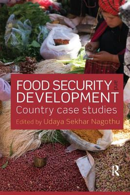 Food Security and Development: Country Case Studies - Nagothu, Udaya Sekhar (Editor)