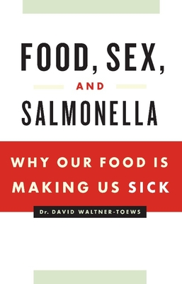 Food, Sex, and Salmonella: Why Our Food Is Making Us Sick - Waltner-Toews, David, Professor